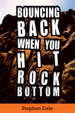 Bouncing Back When You Hit Rock Bottom by Stephen Dale
